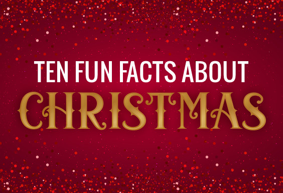 Ten Fun Facts About Christmas