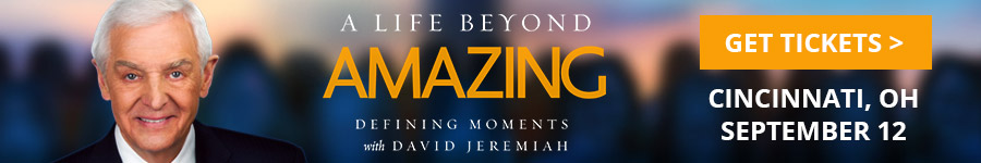A Life Beyond Amazing Defining Moments with David Jeremiah Get Tickets September 12 Cincinnati, OH