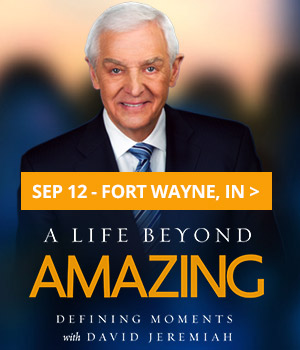A Life Beyond Amazing Defining Moments with David Jeremiah Get Tickets September 14 Fort Wayne, IN