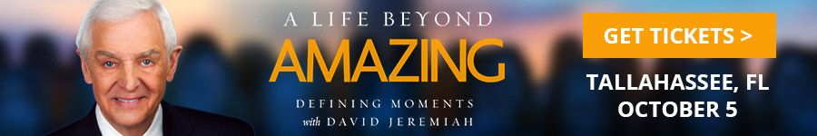 A Life Beyond Amazing Defining Moments with David Jeremiah Get Tickets October 5 Tallahassee, FL