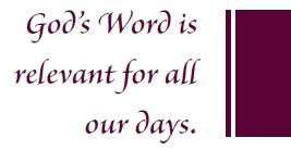 God's Word is relevenat for all our days.