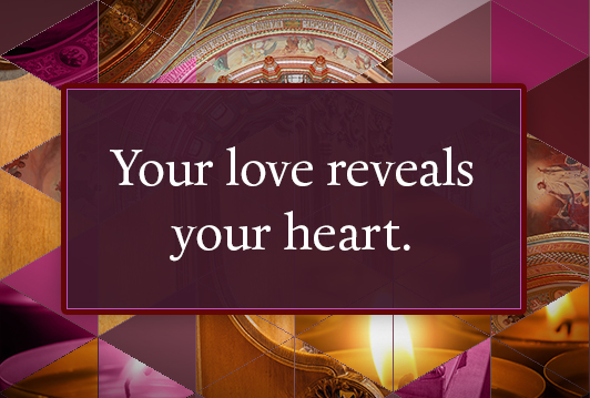 Your love reveals your heart.