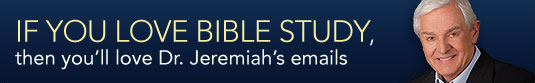If you love Bible study, then you'll love Dr. Jeremiah's emails