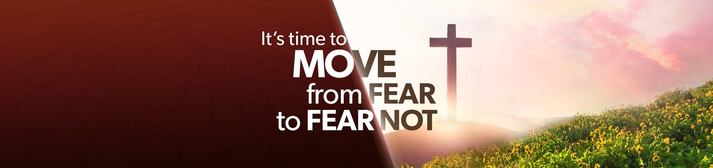 It's Time to Move from Fear to Fear Not