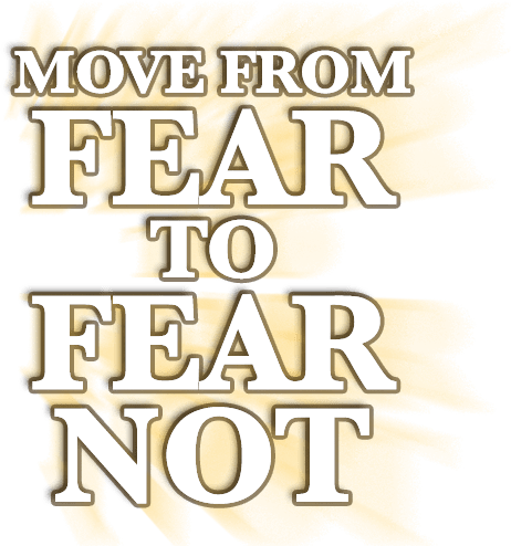 Move from Fear to Fear Not