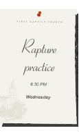 Rapture Practice! 6:30 p.m. Wednesday Night!