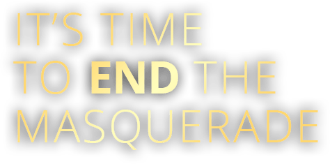 It's Time to End the Masquerade