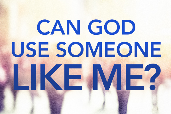 Can God use someone like me?