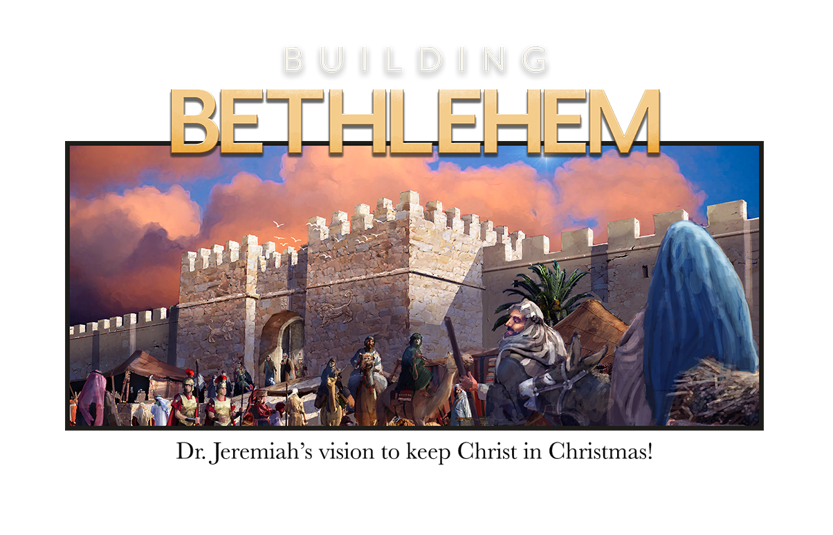 Building Bethlehem - Dr. Jeremiah's vision to keep Christ in Christmas!