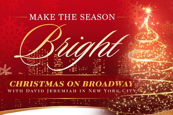 Make the Season Bright - Christmas on Broadway with Dr. David Jeremiah in New York City