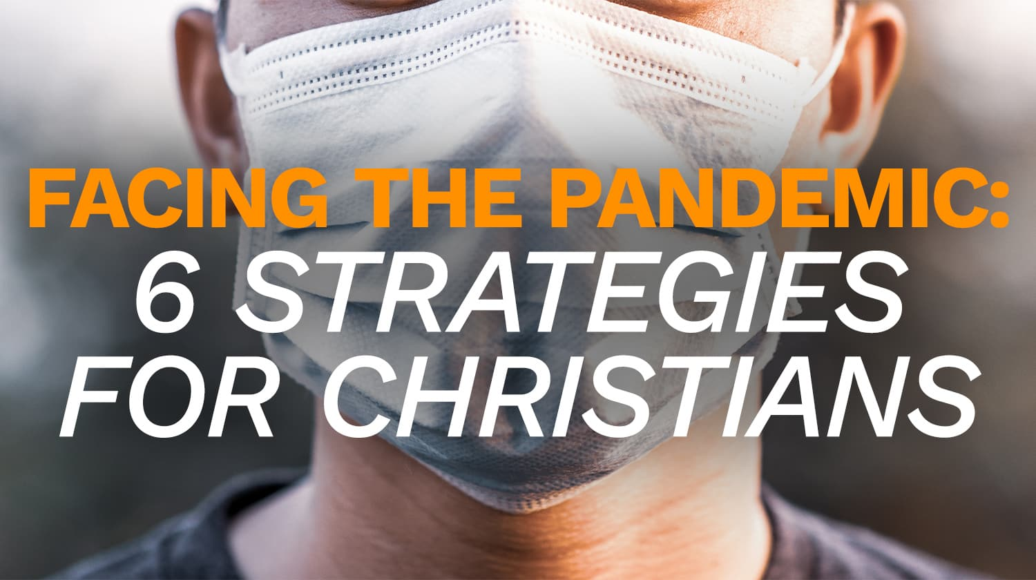 Facing the Pandemic: 6 Strategies for Christians