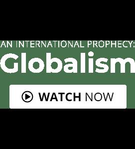 An International Prophecy: Globalism - Watch Now
