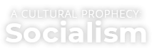 A Cultural Prophecy: Socialism - Watch Now