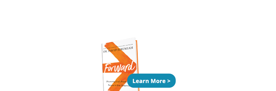 FORWARD: David Jeremiah's master class on finding God's purpose in your tomorrow - Learn More