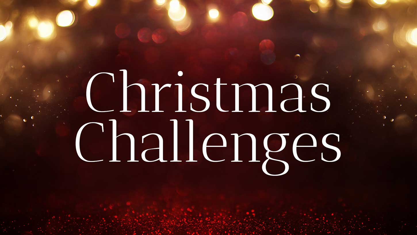 You aren't the only one with a Christmas challenge