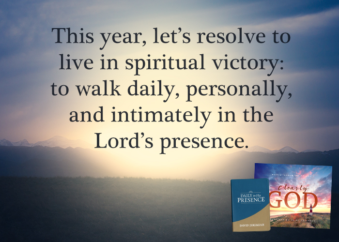 This year, let's resolve to live in spiritual victory: to walk daily, personally, and intimately in the Lord's presence.