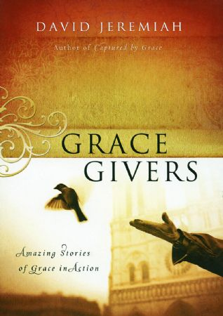 Grace Givers: Amazing Stories of Grace in Action