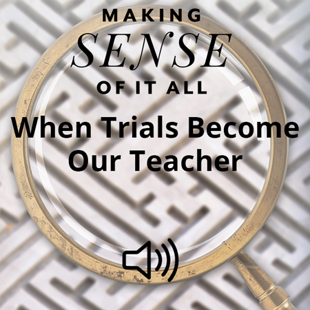 When Trials Become Our Teacher Image