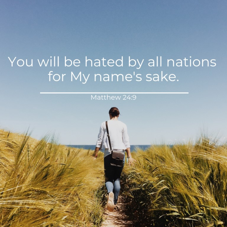 You will be hated by all nations for My name's sake. –Matthew 24:9