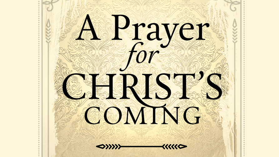 A Prayer for Christ's Coming PLUS 5 Passages of Scripture for Our Future Hope