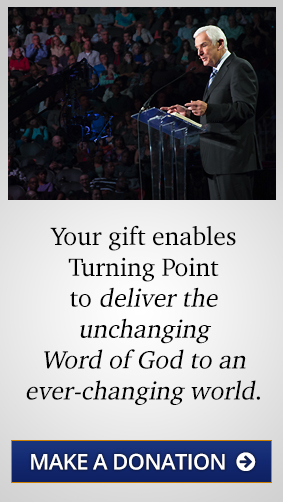 Your gift enables Turning Point to deliver the unchanging Word of God to an ever-changing world - Make a Donation
