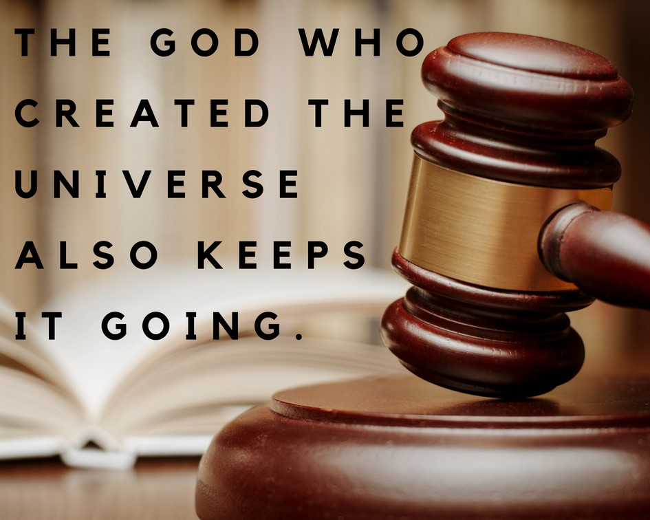 The God who created the universe also keeps it going.