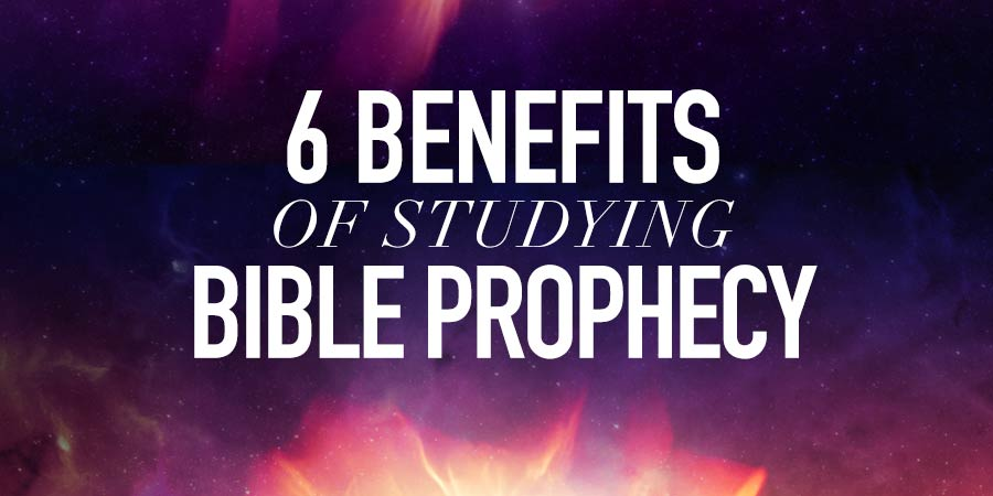 6 Benefits of Studying Bible Prophecy