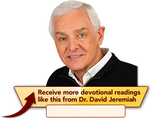 Receive more devotional readings like this from Dr. David Jeremiah