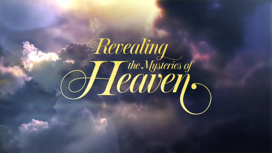 The Mysteries of Heaven Revealed